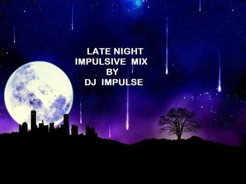 Late night Impulsive Mix by DJ Impulse