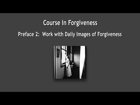 Course In Forgiveness Preface 2 Work With Daily Images Of Forgiveness