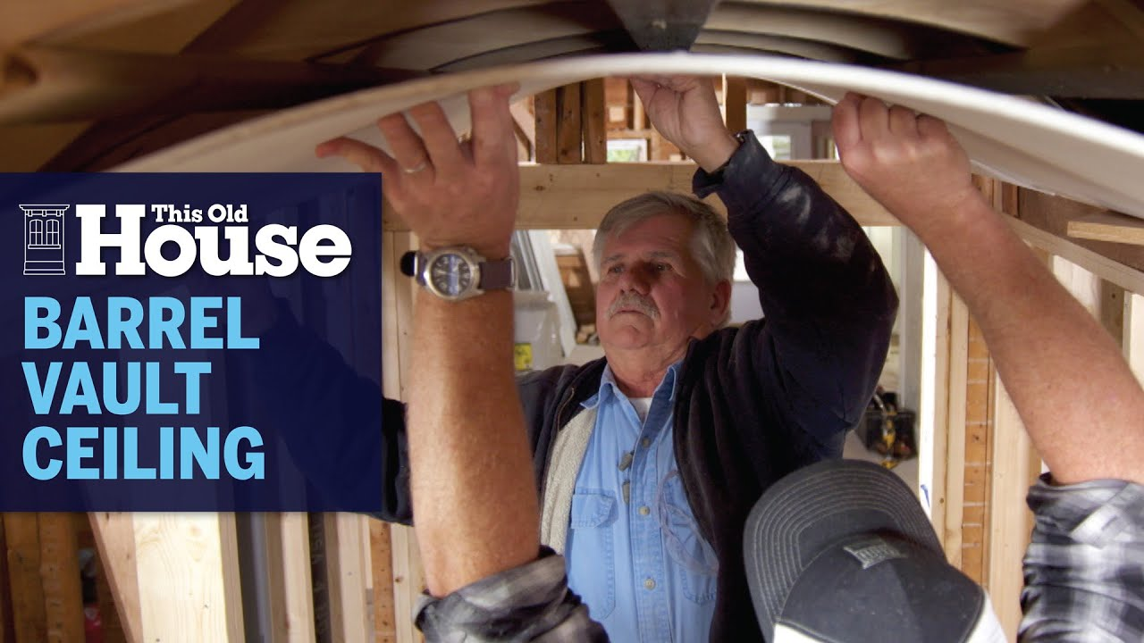 How to Install a Barrel Vault Ceiling   This Old House
