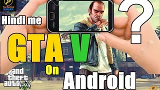 Play GTA V On Android Smartphones | The Truth and Perfect Guide [In Hindi]