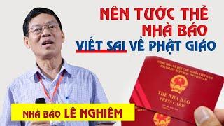 NÊN TƯỚC THẺ NHÀ BÁO với cách viết SAI LỆCH về Phật Giáo - Nhà báo Lê Nghiêm (phần 2)