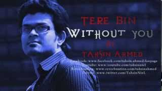 Tere Bin(Atif aslam) English Version(Without you) By Tahsin Ahmed
