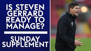 Is Steven Gerrard ready for a career in management? | Sunday Supplement | Full Show