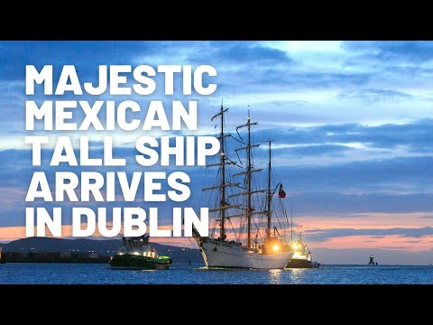 Watch as Majestic Mexican Tall Ship Cuauhtémoc sails into Dublin