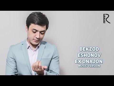 Begzod Eshonov - Ex onajon