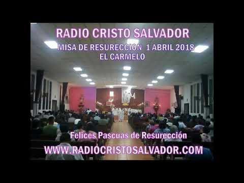 RADIO CRISTO SALVADOR  MISA DOMINGO RESURECCION EL CARMELO 2018