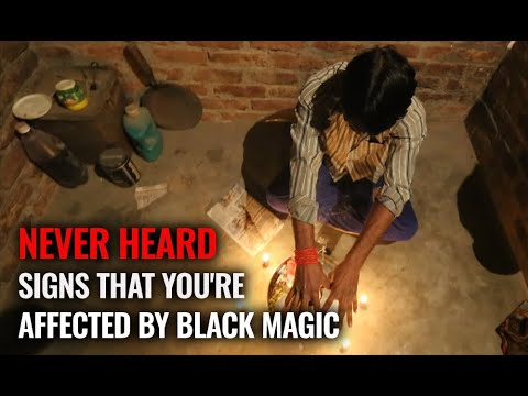 Never Heard Signs that You're Affected by Black Magic