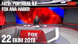 22 Ekim 2019 Fatih Portakal ile FOX Ana Haber