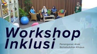 Workshop Inklusi | Penanganan Anak Berkebutuhan Khusus