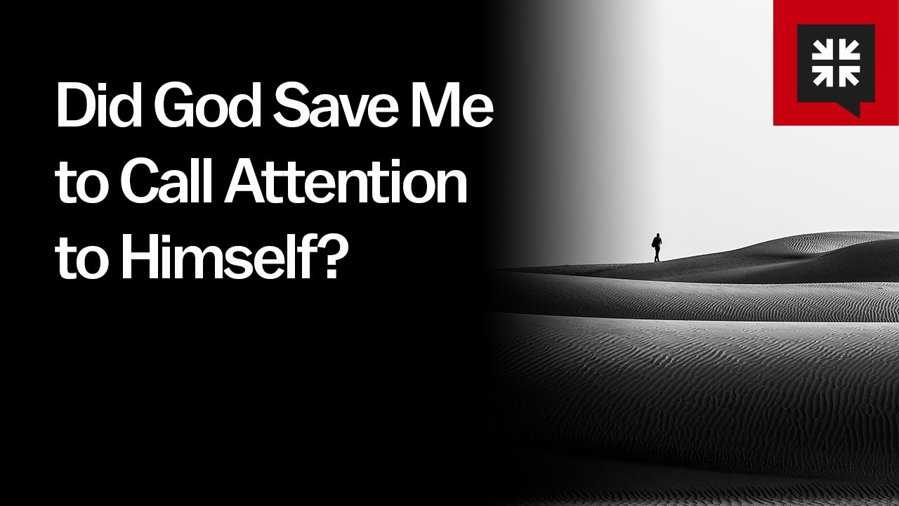 Did God Save Me to Call Attention to Himself? // Ask Pastor John