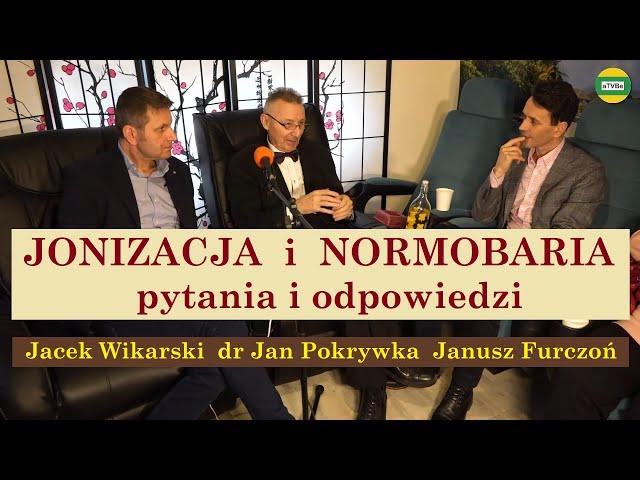 JONIZACJA i NORMOBARIA Pytania i odpowiedzi dr Jan Pokrywka, Jacek Wikarski i Janusz Furczoń część 3