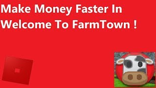 How To Make Money Faster In Welcome To Farmtown Roblox