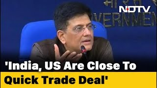 India, US Closing In On Trade Deal, Says Commerce Minister Piyush Goyal