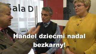 Handel dziećmi nadal bezkarny!   Paweł Bednarz, Leszek Bubel, adw  Renata Sutor