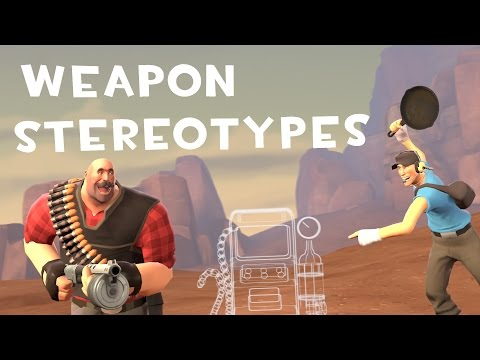 [TF2] Weapon Stereotypes! Episode 1:...