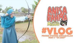 "#VLOG 50 - PROSES SYUTING SINGLELILLAH PART 3 ""TA'ARUF"" || Anisa Rahma.mp3"