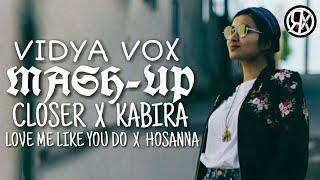 Vidya Vox Mash up (Closer / Kabira & Love Me Like You Do / Hosanna) | Rishabh Rox