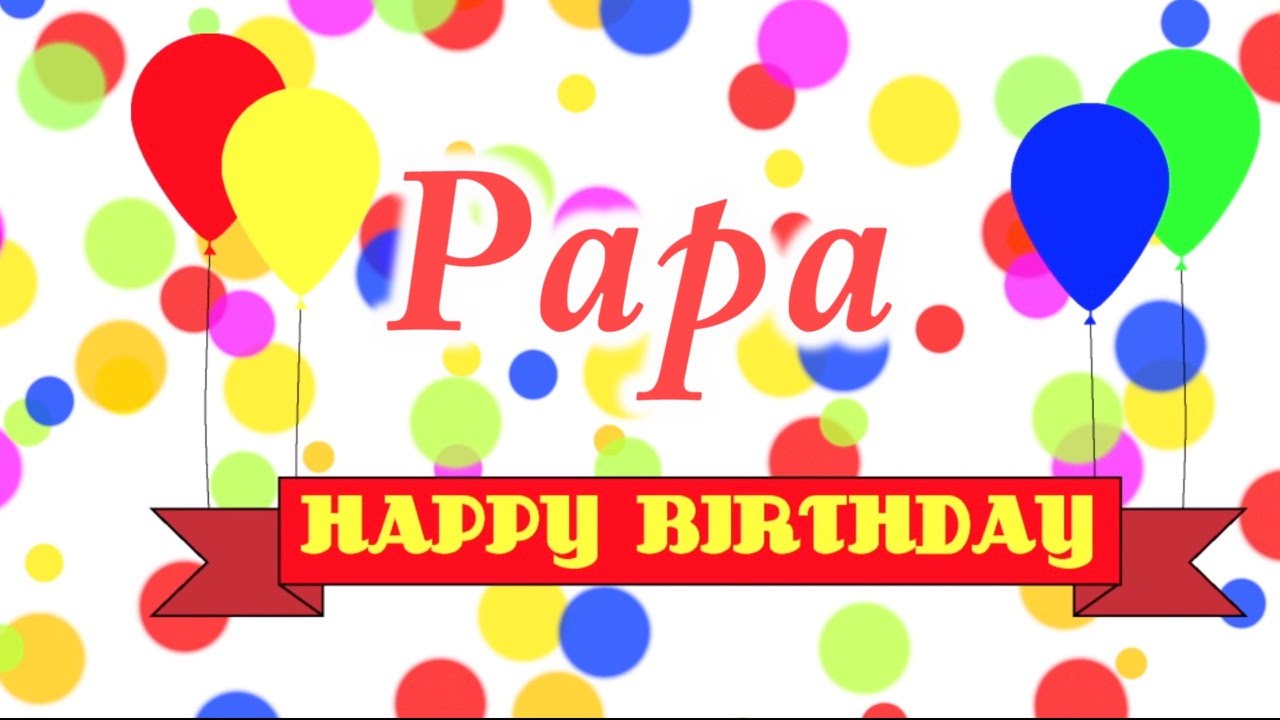 Happy birthday papa song youtube m4hsunfo