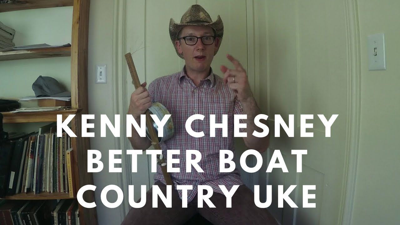 Kenny Chesney Better Boat Chords Ukulele Lesson Country Uke