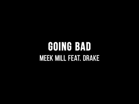 Meek Mill - Going Bad (ft. Drake) (Lyrics)