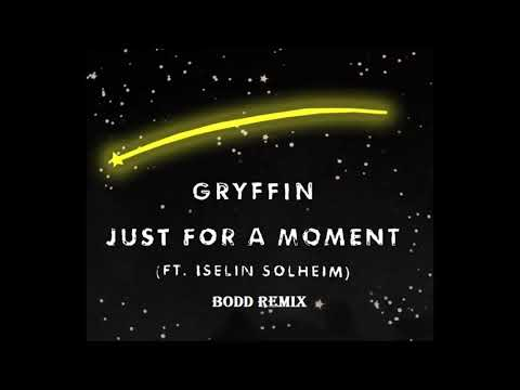 Gryffin - Just For A Moment Ft  Iselin (BODD Remix)