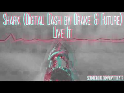 Live It Beats - Shark (Digital Dash By Drake & Future) *RE-UPLOAD* [Free Download]