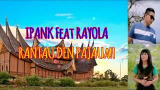Video IPANK Feat RAYOLAH   RANTAU DEN PAJAUAH LIRIK download MP3, 3GP, MP4, WEBM, AVI, FLV Juli 2018