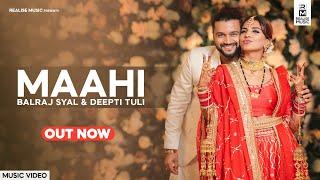 Maahi (Music Video) Ballraj & Deepti Tuli | Balraj Syal Marriage | Latest Punjabi Songs 2020