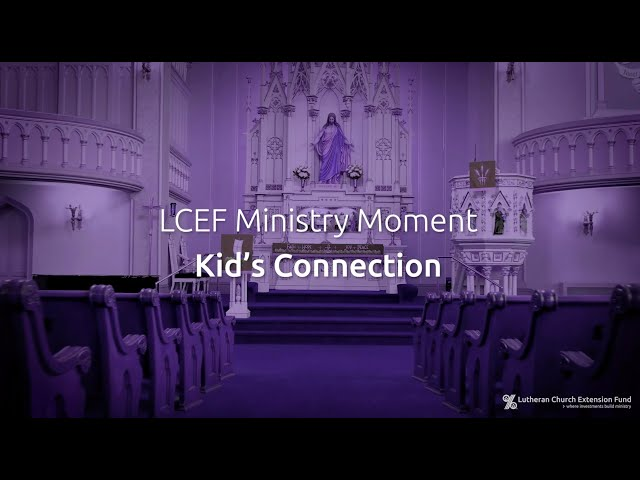 LCEF Ministry Moment - Kid's Connection