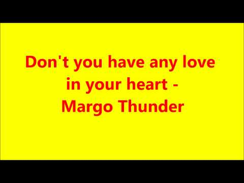 Don't you have any love in your heart - Margo Thunder
