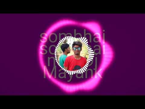 Sombhai Sombhai new Full song  Dj Mayank ( Desi In The Mix)