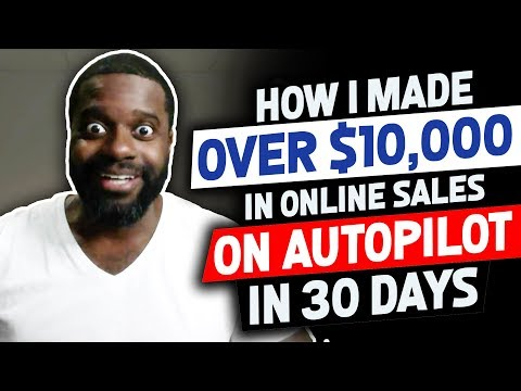 How I Made Over $10,000 In Online Sales On Autopilot In 30 Days