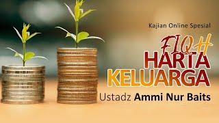 Video Kajian Islam - Fiqh Harta Keluarga | Ustadz Ammi Nur Baits, ST., BA