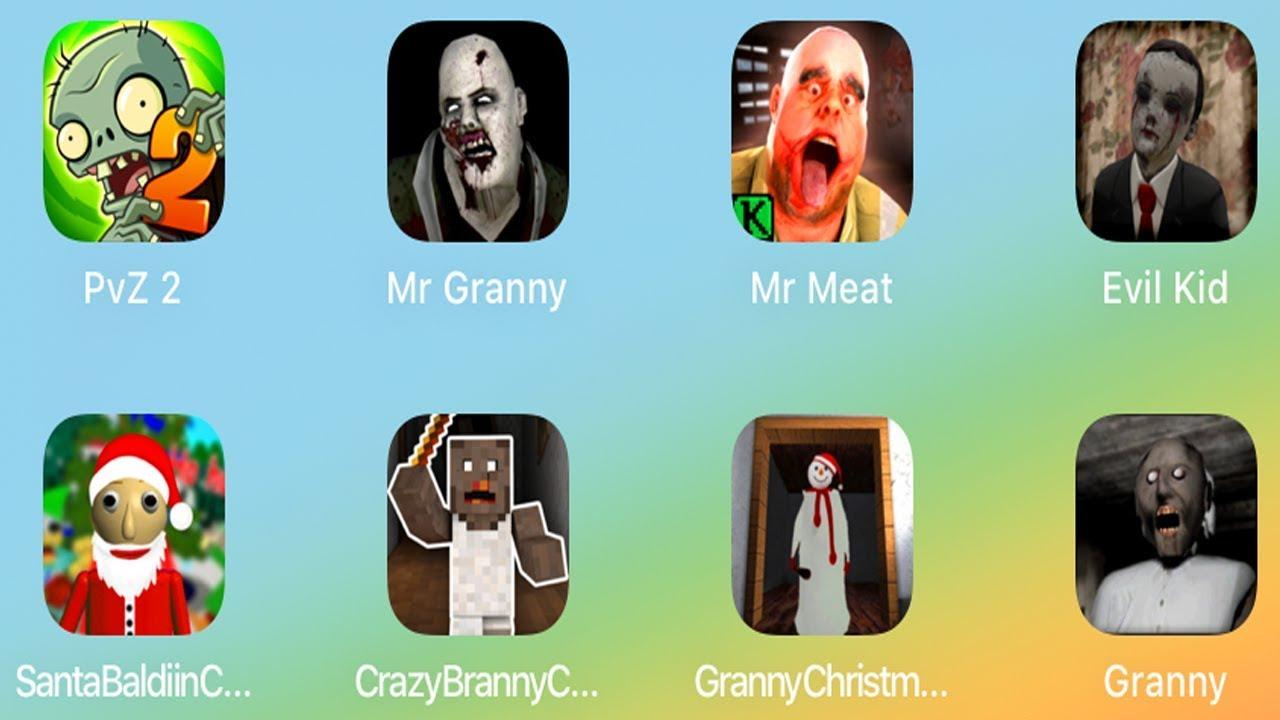 PvZ 2,Mr Granny,Mr Meat,Evil Kid,Santa Baldi Education,Crazy Branny,Granny Christmast,Granny