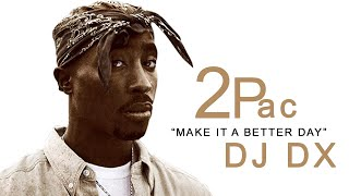 DJ DX feat.(2Pac) - Make It A Better Day (Explicit)
