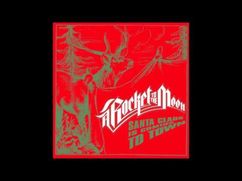 Santa Claus Is Coming to Town (Single Version) - A Rocket to the Moon - HQ + DOWNLOAD!!