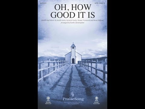 OH, HOW GOOD IT IS - Keith Getty/Kristyn Getty/Stuart Townend/Ross Holmes/arr. Keith Christopher