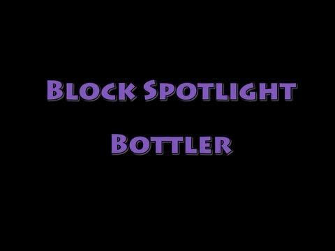 Block Spotlight - Bottler