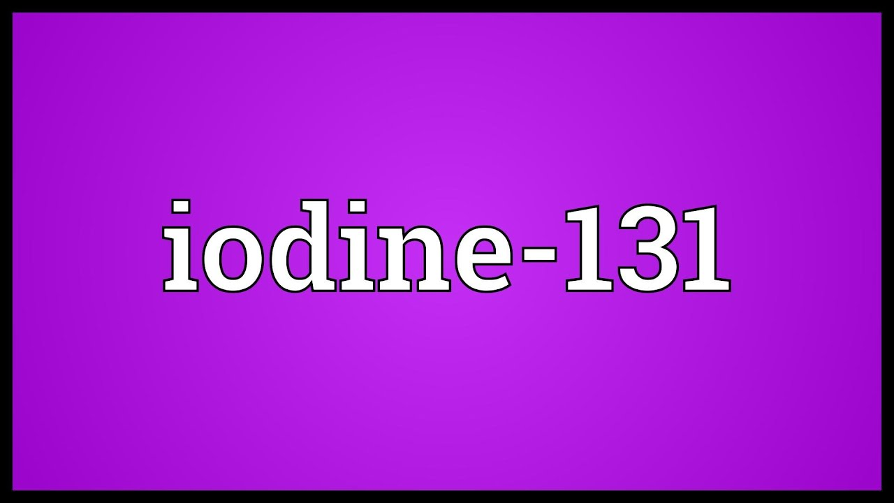 Iodine 131 Meaning