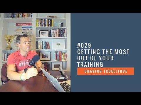 Getting the Most Out of Your Training || Chasing Excellence with Ben Bergeron || Ep#029