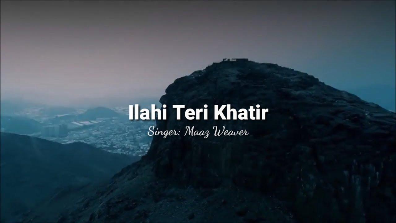 ilahi teri khatir heart touching nasheed maaz weaver mera jeena mera marna ho naat