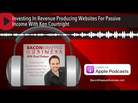 Investing In Revenue Producing Websites For Passive Income With Ken Courtright