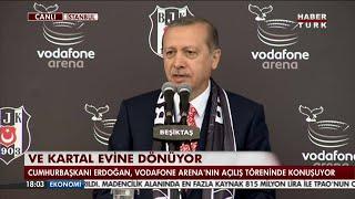 Cumhurbaşkanı Erdoğan  Vodafone Arena açılışında konuştu