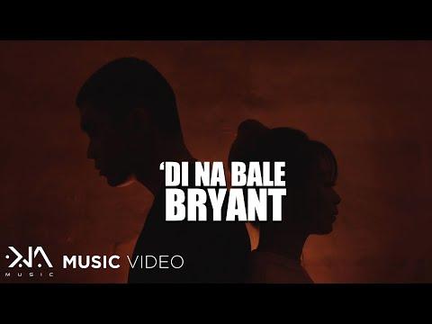 Di Na Bale - Bryant (Music Video)