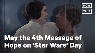 May the 4th 'Star Wars' Day Video Sends Message of Hope & Unity   NowThis