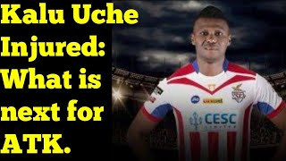 Kalu Uche Injured : What is next for ATK now || ISL 2018 -19 || ATK vs BFC || Match Review || ATK ||
