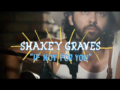 Shakey Graves - If Not For You (On The Boat)