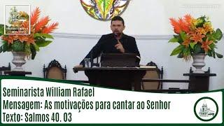 As motivações para cantar ao Senhor   Sem. William Rafael   IPBV
