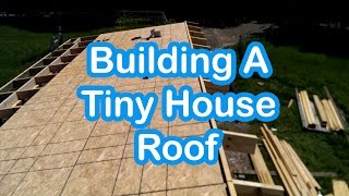 Tiny House Mansion - Episode 6 - Building The Roof