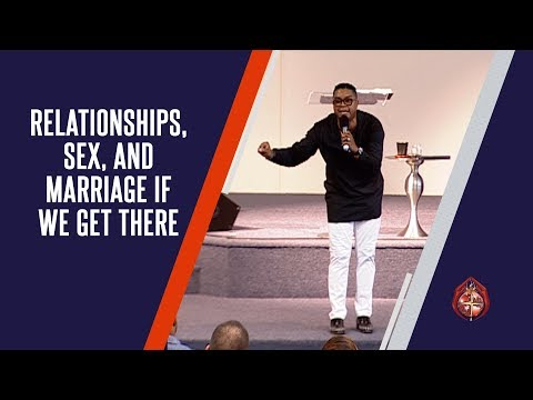 Relationships, Sex, and Marriage If We Get There     Bishop McClendon